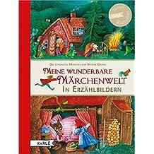 Meine wunderbare Märchenwelt in Erzählbildern: Die schönsten Märchen der Brüder Grimm