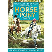 Horse & Pony Stories: The Pullein-thompson Treasury: 38 Favorite Horse and Pony Adventures