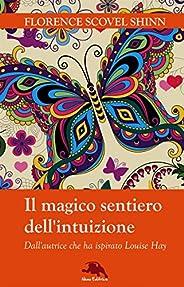 Il magico sentiero dell'intuizione: (Dall'autrice che ha ispirato Louise Hay) (L