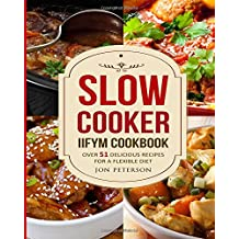Slow Cooker IIFYM Cookbook: Over 51 Delicious   Recipes for Flexible Diet