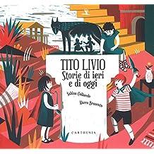 Tito Livio. Storie di ieri e di oggi. Ediz. a colori (Storie al quadrato)
