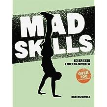 Mad Skills Exercise Encyclopedia: The World's Largest Illustrated Exercise Encyclopedia by Ben Musholt (2013-10-02)
