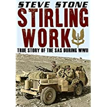 Stirling Work: The true story of the SAS during WW2 1941-1945 (World War 2)