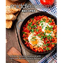Middle Eastern Recipes: A Middle Eastern Cookbook with Delicious Middle Eastern Recipes (English Edition)