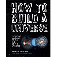 How to Build a Universe: From the Big Bang to the End of the Universe (English Edition)