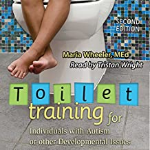 Toilet Training for Individuals with Autism or Other Developmental Issues, Second Edition