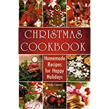 Christmas Cookbook: Homemade Recipes for Happy Holidays (Christmas Cookbook Delicious Family Holiday Recipes) (Cookbooks) (English Edition)