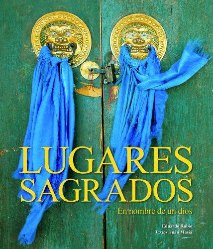 Descargar Libro Lugares Sagrados. En nombre de un dios. (Arte) de Eduardo Rubio