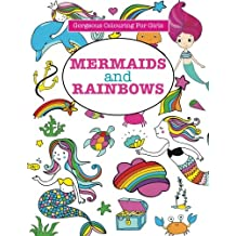 Gorgeous Colouring for Girls - Mermaids and Rainbows