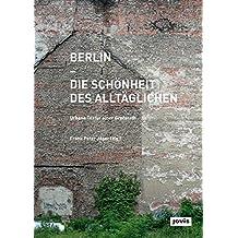 Berlin – Die Schönheit des Alltäglichen: Urbane Textur einer Grossstadt