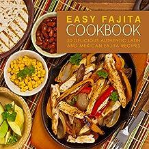 Easy Fajita Cookbook: 50 Delicious & Authentic Latin and Mexican Fajita Recipes (English Edition)