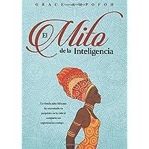 el Mito de la Inteligencia: La Timida Ni???a Africana Ha Encontrado Su Proposito En La Vida Al Compartir Sus Experiencias contigo... by Grace Ampofoh (2015-10-13)