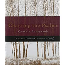 Chanting the Psalms: A Practical Guide with Instructional CD by Cynthia Bourgeault (20-Nov-2006) Paperback