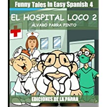 Funny Tales In Easy Spanish 4: El hospital loco 2 (Spanish for Beginners Series) (Spanish Edition)
