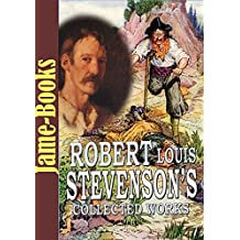 Robert Louis Stevenson's Collected Works: Treasure Island, The Strange Case of Dr. Jekyll and Mr. Hyde, and More  ( 12 Novels, 18 Short Stories )