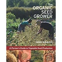 The Organic Seed Grower: A Farmer's Guide to Vegetable Seed Production by Navazio, John (2012) Hardcover