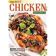 The Best Chicken Recipes: Baked Chicken, Fried Chicken, No Problem, We Will Give You All the Tips (English Edition)