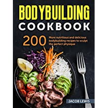 Bodybuilding Cookbook: 200 more nutritious and delicious bodybuilding recipes to sculpt the perfect physique (The Bodybuilding Essentials Series: Nutrition, ... Exercise and Fitness) (English Edition)