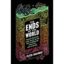 The Ends of the World: Volcanic Apocalypses, Lethal Oceans, and Our Quest to Understand Earth\'s Past Mass Extinctions (English Edition)