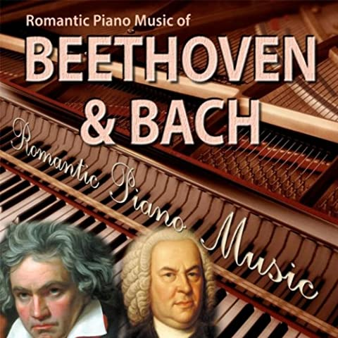 Romantic Piano Music of Beethoven & Bach