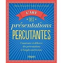 L'art des présentations percutantes: Construire et délivrer des présentations réussies suivant le modèle anglo-américain