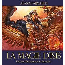 La magie d'Isis : Un livre d'incantations et de prières