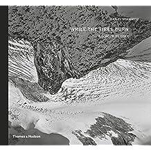 Daniel Schwartz : While the fires burn : a glacier odyssey
