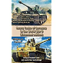 Heavy Tanks of Germany in the World War II (Extended edition): Unique modern and old world war technology