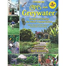 The New Create an Oasis With Greywater: Integrated Design for Water Conservation: Reuse, Rainwater Harvesting & Sustainable Landscaping