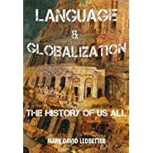 Language and Globalization. The History of Us All (English Edition)