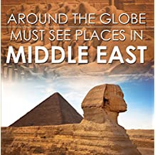 Around The Globe - Must See Places in the Middle East: Middle East Travel Guide for Kids (Children's Explore the World Books)