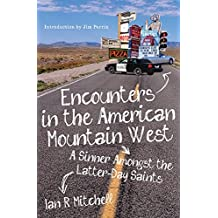 Encounters in the American Mountain West: A Sinner Amongst the Latter-Day Saints