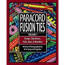 Paracord Fusion Ties - Volume 1: Straps, Slip Knots, Falls, Bars, and Bundles (English Edition)