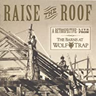 Raise the Roof - a Retrospective: Live From the Barns At Wolf Trap
