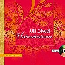 Heilmeditationen: Mit CD gesprochen von Ulli Olvedi