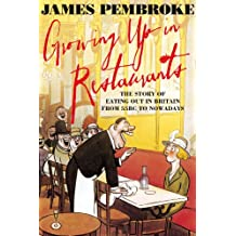 Growing Up In Restaurants: The Story of Eating Out in Britain from 55BC to Nowadays
