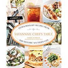Savannah Chef's Table: Extraordinary Recipes from This Historic Southern City