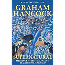 Supernatural: Meetings with the Ancient Teachers of Mankind by Graham Hancock (2006-09-01)