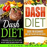 Dash Diet: 77+ Delicious Recipes with a Simple Diet Plan: 2 in 1 Bundle