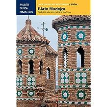 L'Arte Mudejar: L'estetica islamica nell'arte cristiana (L'Arte islamica nel Mediterraneo)