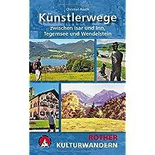 Künstlerwege: Zwischen Isar und Inn, Tegernsee und Wendelstein. Mit GPS-Daten. (Rother Wanderbuch)