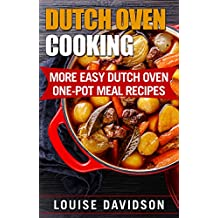 Dutch Oven Cooking: More Easy Dutch Oven One-Pot Meal Recipes (Dutch Oven Cookbook Book 2) (English Edition)