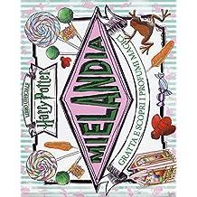 Mielandia. Gratta e scopri i profumi magici. Libro ufficiale Harry Potter. Ediz. a colori