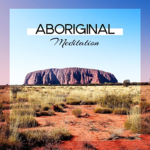 Aboriginal Meditation: Native Shamanic Music, Australian Chants with Didgeridoo Music, Spiritual Healing