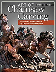 Art of Chainsaw Carving, 2nd Edn: Insights and Inspiration from Top Carvers Around the World