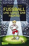 Fußball und sonst gar nichts!