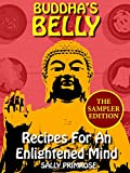 Buddha's Belly The Sampler Edition : Recipes For An Enlightened Mind -: Traditional and Contemporary Asian Vegetarian Buddhist Recipes for a Healthy Body, a Sound Mind and a Gratifying Heart.
