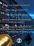 What is a crypto currency? Why not just bitcoin? How to start the mine? Mining without attachments: myth or reality? Comparison of equipment for mining Bitcoin, Zcash, Ethereum. Profitability of mine