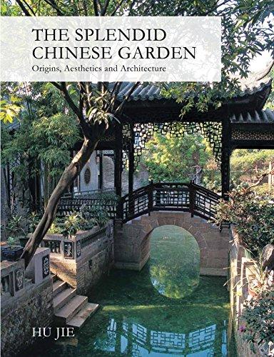 Splendid Chinese Garden: Origins, Aesthetics and Architecture por Hu Jie