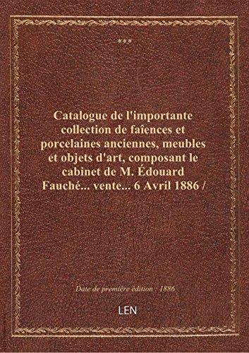 Catalogue de l'importante collection de faîences et porcelaines anciennes, meubles et objets d'art,